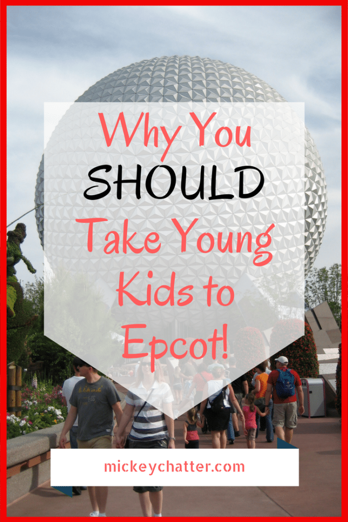 All the reasons why you SHOULD take young kids to Epcot at Disney World.